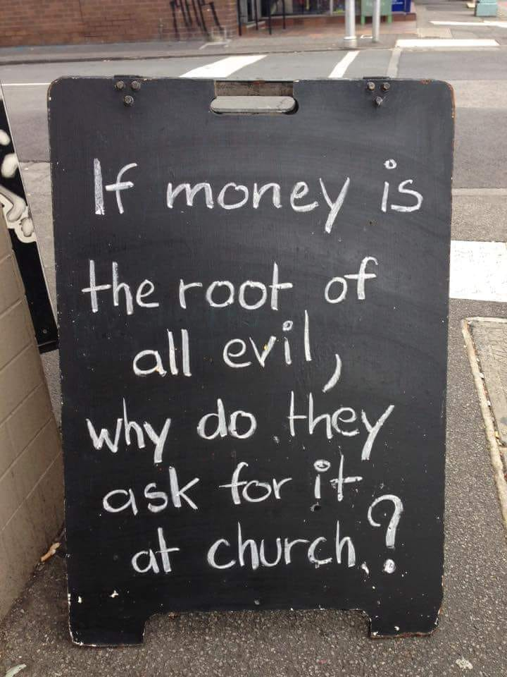 "Meme: ""If money if the root of all evil, why do they ask for it at church?"""